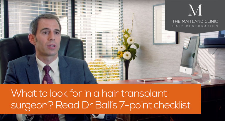 What to look for in a hair transplant surgeon – Dr Ball's 7-point checklist